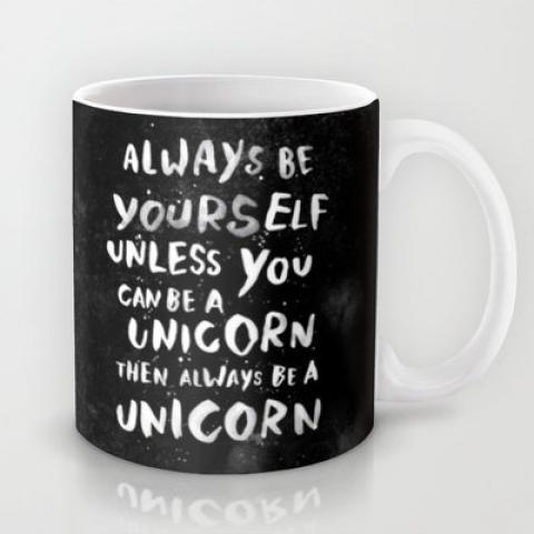 MUG - Always be yourself. Unless you can be a unicorn, then always be a unicorn on Wanelo